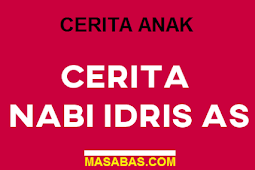CERITA ANAK SOLEH - KISAH NABI IDRIS AS