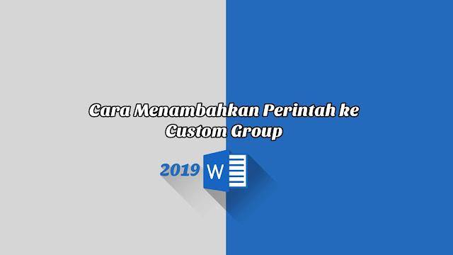 Cara Menambahkan Perintah ke Custom Group - Word 2019