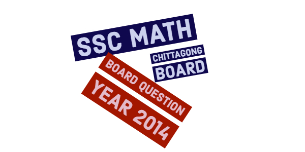 SSC Math Board Question 2014 of Chittagong Board