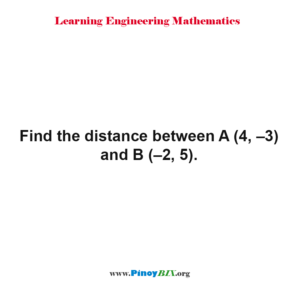 Find the distance between A (4, –3) and B (–2, 5).