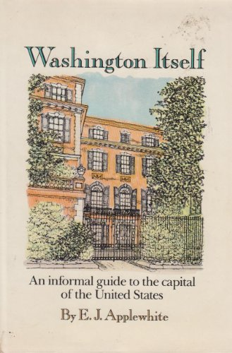 Washington Itself An informal guide to the Capital of the United States by E. J. Applewhite