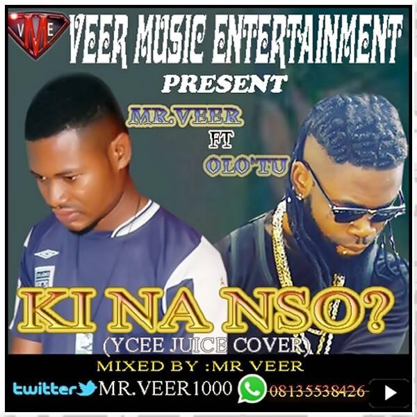 """Mr Veer Ft Olo'tu – """"Ki Na Nso"""" (YCee – Juice Cover)"""