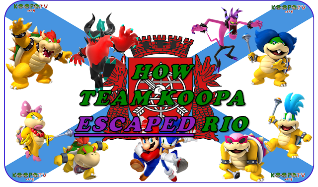 How Team Koopa Escaped Rio Mario & Sonic at the Rio de Janeiro 2016 Olympic Games Bowser Wendy O. Koopa Jr. Roy Larry Ludwig Zazz Zavok