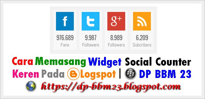 Cara Memasang Widget Social Counter Keren Pada Blogspot