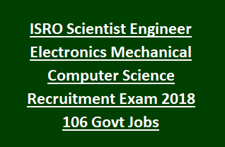 ISRO Scientist Engineer Electronics Mechanical Computer Science Recruitment Exam 2018 106 Govt Jobs