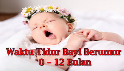 Waktu Tidur Bayi Berumur 0 – 12 Bulan