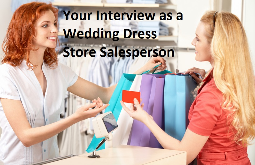 Getting Prepared for Your Interview as a Wedding Dress Store Salesperson