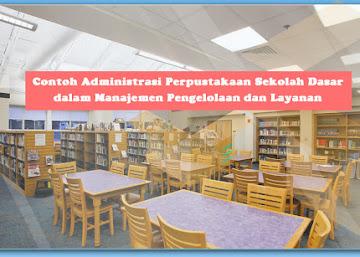 Contoh Administrasi Perpustakaan Sekolah Dasar dalam Manajemen Pengelolaan dan Layanan