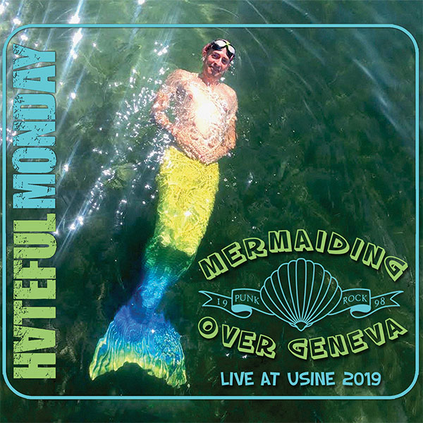 "Hateful Monday stream new album ""Mermaiding Over Geneva - Live At Usine 2019"""