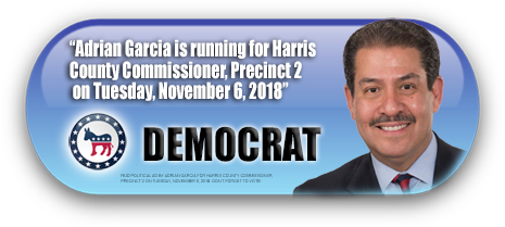 FORMER SHERIFF ADRIAN GARCIA IS ASKING FOR YOUR VOTE ON NOVEMBER 6, 2018 IN HARRIS COUNTY, TEXAS