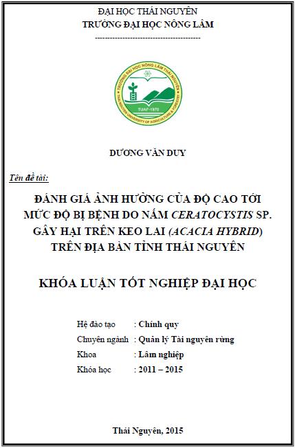 Đánh giá ảnh hưởng của độ cao tới mức độ bị bệnh do nấm Ceratocystis sp. gây hại trên Keo lai (Acacia hybrid) trên địa bàn tỉnh Thái Nguyên