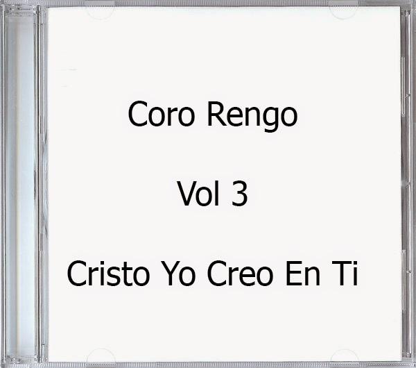 Coro Rengo-Vol 3-Cristo Yo Creo En Ti-