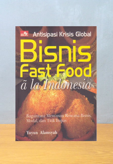 BISNIS FAST FOOD A LA INDONESIA, Yuyun Alamsyah