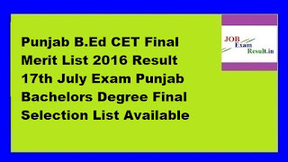 Punjab B.Ed CET Final Merit List 2016 Result 17th July Exam Punjab Bachelors Degree Final Selection List Available