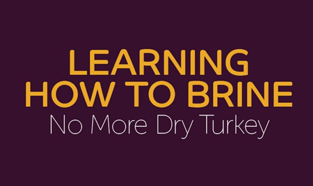 Learning How to Brine: No More Dry Turkey