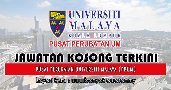 Jawatan Kosong 2018 di Pusat Perubatan Universiti Malaya (PPUM)