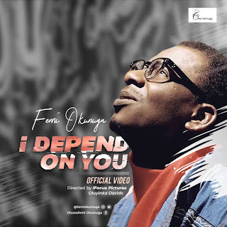 New Music Video: I Depend On You - Femi Okunuga