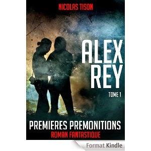 http://lesreinesdelanuit.blogspot.fr/2014/05/alex-rey-t1-premieres-premonotions-de.html