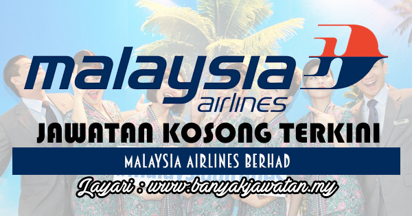 Jawatan Kosong 2017 di Malaysia Airlines Berhad www.banyakjawatan.my