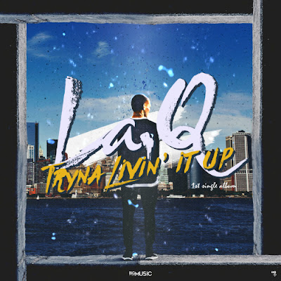 [Single] La.Q – Tryna Livin` It Up