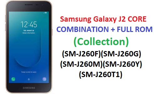 Samsung Galaxy J2 CORE COMBINATION + FULL ROM (Collection