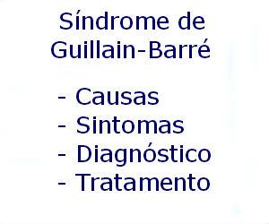 Síndrome de Guillain-Barré causas sintomas diagnóstico tratamento prevenção riscos complicações