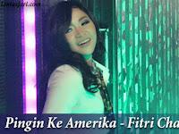 Lirik Lagu Pingin Ke Amerika - Fitri Chan