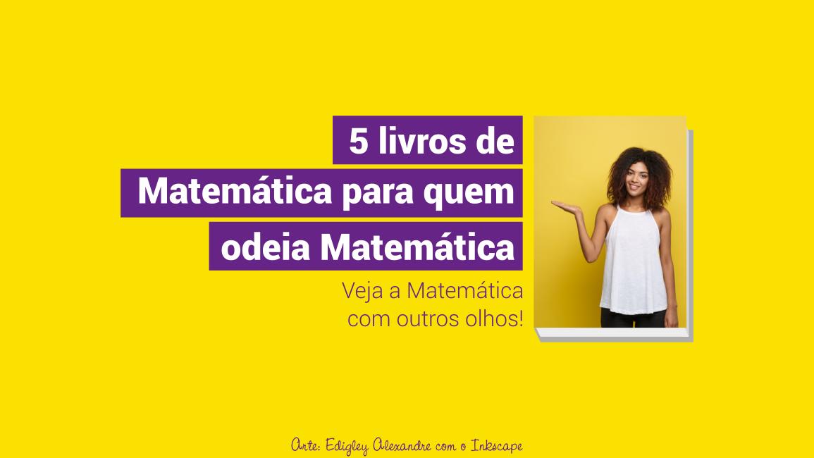 5 livros de Matemática para quem odeia Matemática
