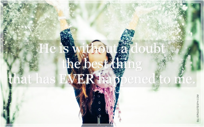 He Is Without A Doubt The Best Thing That Has Ever Happened To Me, Picture Quotes, Love Quotes, Sad Quotes, Sweet Quotes, Birthday Quotes, Friendship Quotes, Inspirational Quotes, Tagalog Quotes
