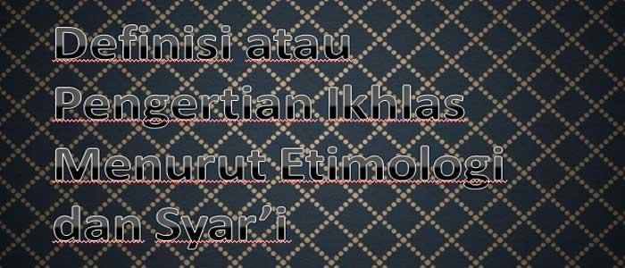 Definisi Ikhlas Menurut Etimologi atau Bahasa dan syara