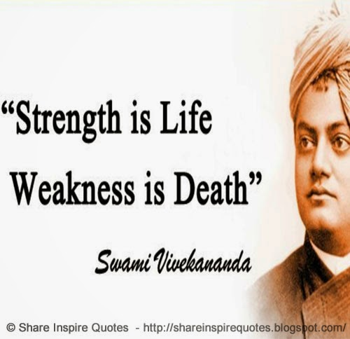 Strength Is Life... Weakness Is Death ~Swami Vivekananda