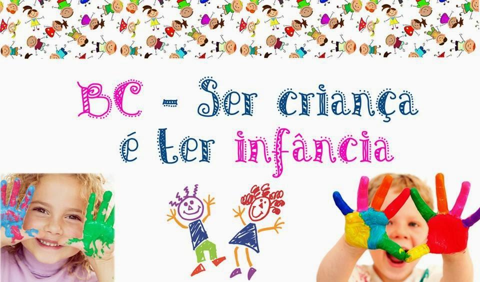 Ser Criança é: Blog Mãe De Primeira Viagem: BC- Ser Criança é Ter Infância