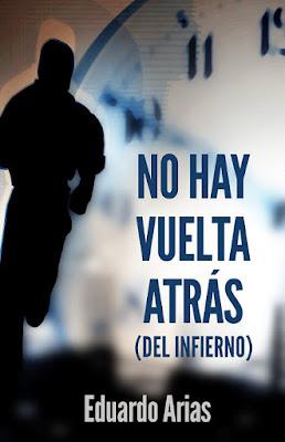 LIBRO - No hay vuelta atrás (del infierno)  Eduardo Arias (Julio 2016)  NOVELA | #ConcursoIndie2016  Edición papel & digital ebook kindle  Comprar en Amazon España