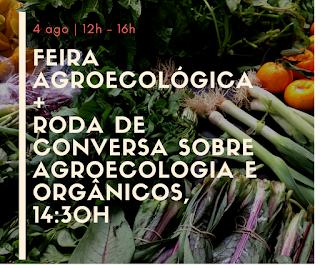 4 Ago, 12h às 16h: Feira Agroecológica + Roda de Conversa sobre Agroecologia e Orgânicos, 14:30h