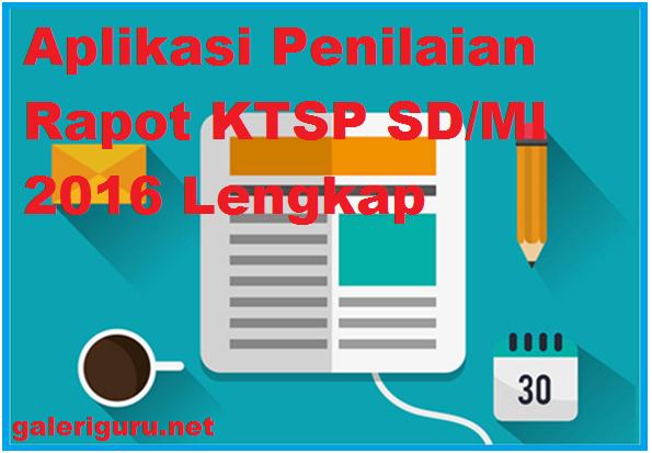 Aplikasi Penilaian Rapot KTSP SD/MI 2016 Lengkap | Galeri Guru