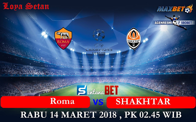 Prediksi Bola Rabu 14 Maret 2018 :Roma vs Shaktar