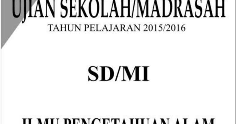 Download Soal Ujian Sekolah Sd Mi 2016 Ipa Sesuai Kisi Kisi Us M 2016 Rief Awa Blog
