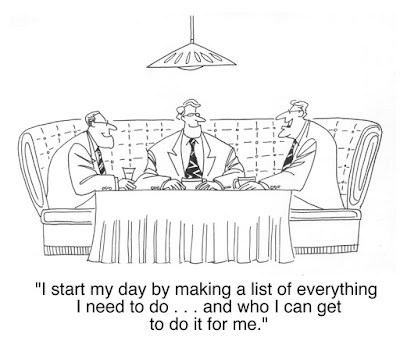 "a cartoon of 3 businessmen at lunch with one saying, ""I start my day by making a list of everything I need to do...and who I can get to do it for me."""