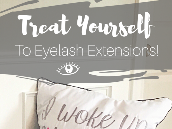 Treat Yourself Series #1- Treat Yourself To Eyelash Extentions!