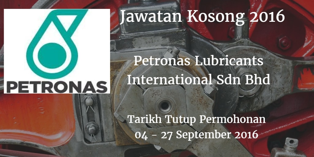 Jawatan Kosong Petronas Lubricants International Sdn Bhd  04 - 27 September 2016