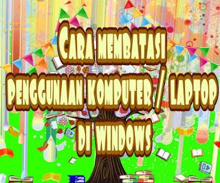 Cara membatasi penggunaan komputer / laptop di windows