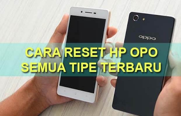 Cara Reset Hp Oppo Work di Semua Tipe Terbaru