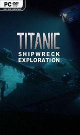 TITANIC Shipwreck Exploration - TITANIC Shipwreck Exploration-SKIDROW