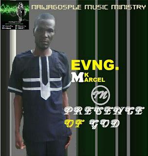 LATEST MUSIC ; Evang. NK Marcel ~ Presence of God