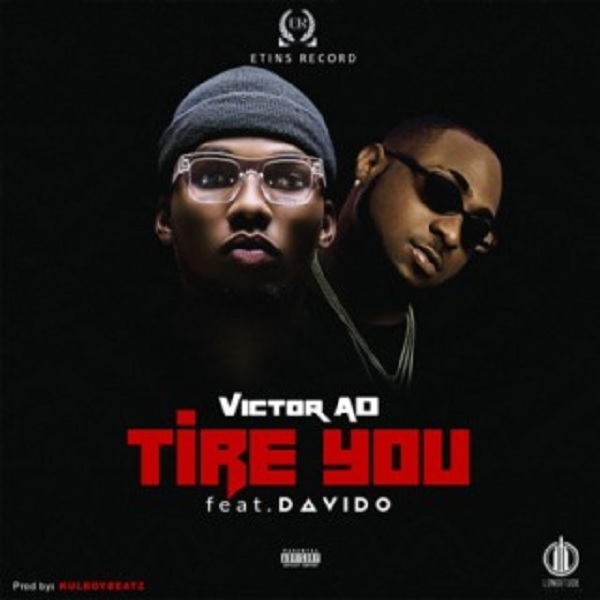 [Music] Victor AD ft. Davido – Tire You | MP3 DOWNLOAD