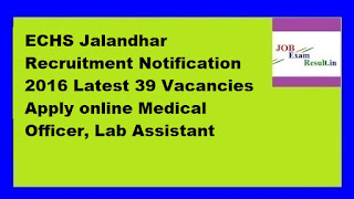 ECHS Jalandhar Recruitment Notification 2016 Latest 39 Vacancies Apply online Medical Officer, Lab Assistant