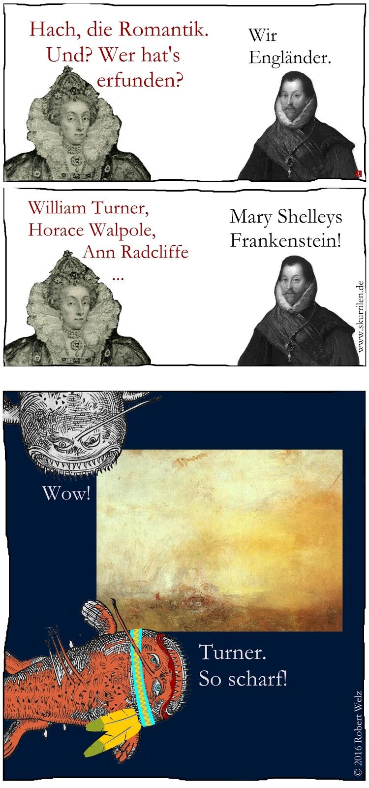 Haben die Engländer die Romantik erfunden? Teie der Kunstwelt & Königin Elizabeth I. finden Gefallen an dieser These. William Turner und natürlich Mary Shelleys Frankenstein sind schöne Belege.