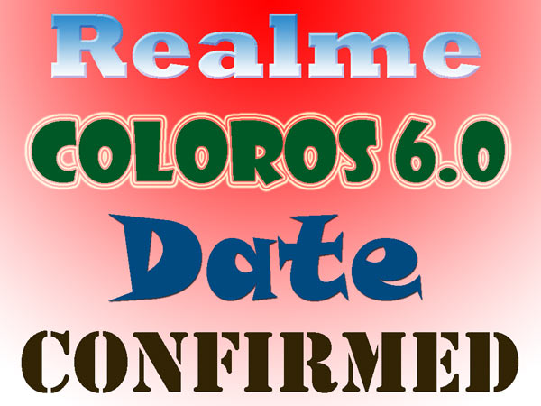 REALME COLOROS 6.0 RELEASE DATE FOR REALME 1, 2, C1, U1, AND REALME 2 PRO
