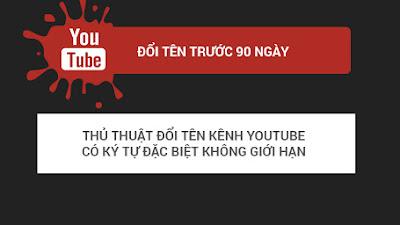Hướng dẫn đổi tên kênh Youtube có kí tự đặc biệt và đổi tên không giới hạn.