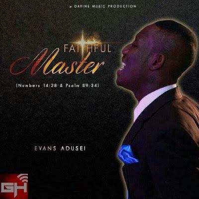 Music: Evans Adusei – Faithful Master